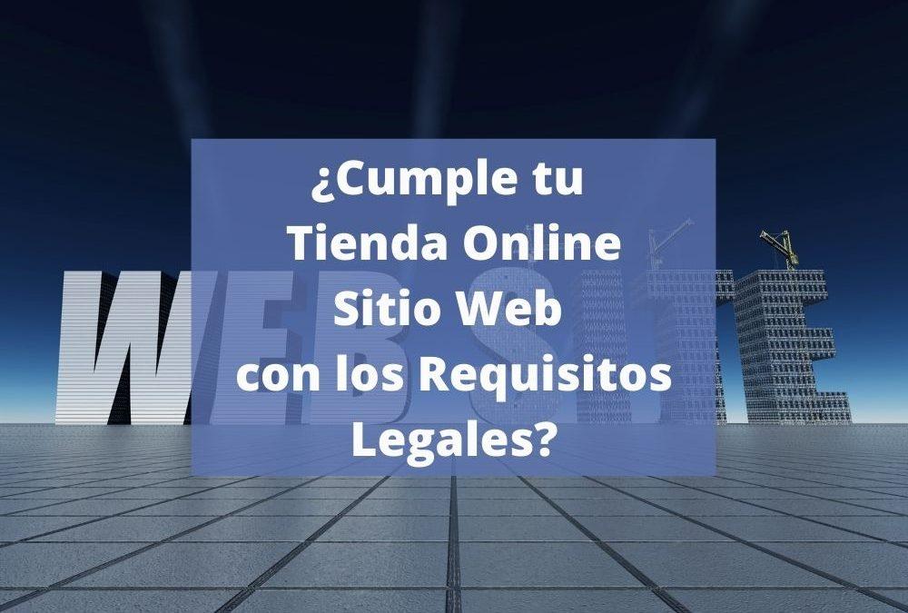 ¿CUMPLE TU  TIENDA ONLINE Y SITIO WEB CON LOS REQUISITOS LEGALES? ¡AUDITA TU SITIO WEB!