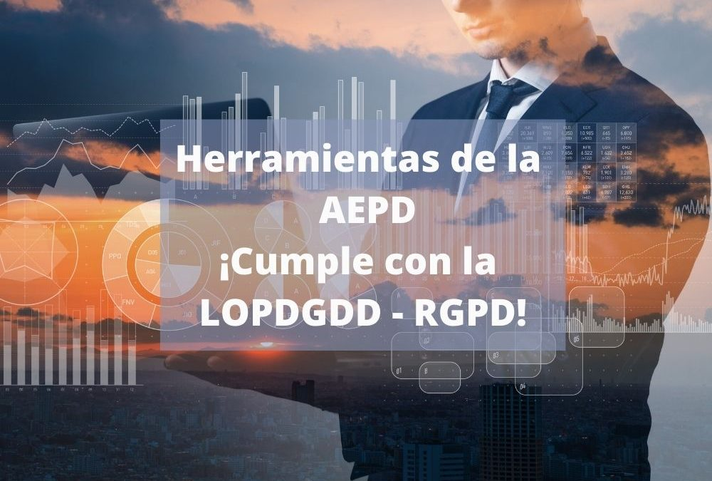 HERRAMIENTAS DE LA AEPD, ¡CUMPLE CON LA LOPDGDD – RGPD!