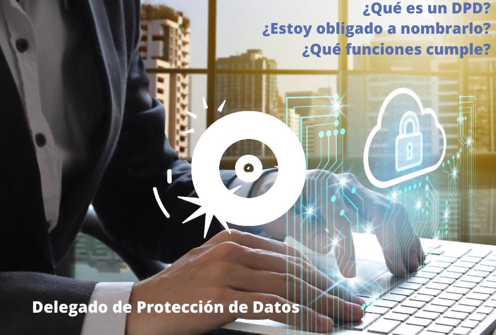 Delegado De Protección De Datos, ¿sabes Como Y Cuando Nombrarlo?
